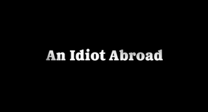 An Idiot Abroad - Image: An Idiot Abroad 2010 Intertitle