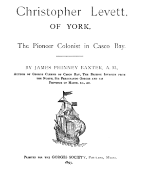 James Phinney Baxter - Title page, Christopher Levett, of York: The Pioneer Colonist in Casco Bay, published by The Gorges Society, 1893