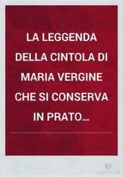 La leggenda della cintola di Maria Vergine che si conserva in Prato