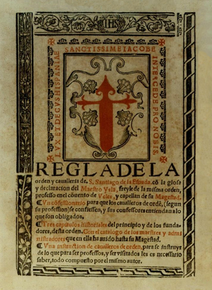 Military Order of Saint James of the Sword - Regla de la orden y cavalleria de S. Santiago de la Espada / co(n) la glosa y declaracion del Maestro Ysla (1547).