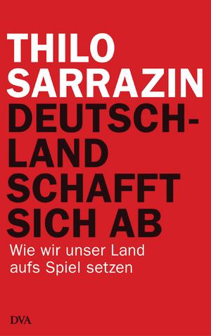 Thilo Sarrazin - Image: Thilo Sarrazin Deutschland schafft sich ab. Cover