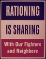 RATIONING IS SHARING WITH OUR FIGHTERS AND NEIGHBORS - NARA - 515274.tif
