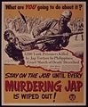 STAY ON THE JOB UNTIL EVERY MURDERING JAP IS WIPED OUT^ - NARA - 515483.jpg