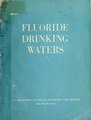 Fluoride drinking waters; a selection of Public Health Service papers on dental fluorosis and dental caries, physiological effects, analysis and chemistry of fluoride (IA fluoridedrinking00nati).pdf