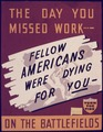 The Day You Missed Work-Fellow Americans were Dying for You-on the Battlefields - NARA - 534671.tif