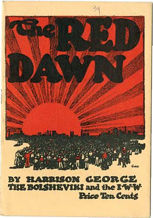 The RED DAWN; BY HARRISON GEORGE; THE BOLSHEVIKI and the I.W.W.; Price Ten Cents