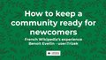 Wikimania 2019 - Welcome and help how to keep a community ready for newcomers.pdf