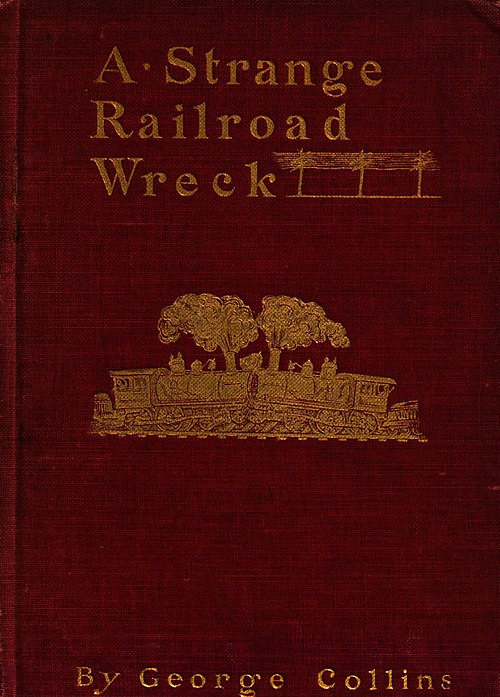 A Strange Railroad Wreck by George Collins