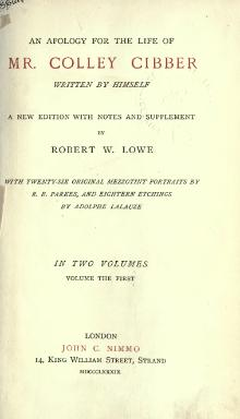 An apology for the life of Mr. Colley Cibber - Lowe 1889 - Volume 1.djvu
