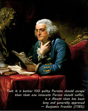 Blackstone's formulation - Ben Franklin's version of Blackstone's Ratio is very commonly quoted