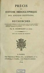 Jean-François Champollion: Précis du système hiéroglyphique des anciens Égyptiens, ou Recherches sur les éléments premiers de cette écriture sacrée, sur leurs diverses combinaisons, et sur les rapports de ce système avec les autres méthodes graphiques égyptienne