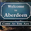 Welcome to Aberdeen, Come As You Are.jpg