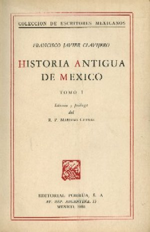 Francisco Javier Clavijero - Historia Antigua de México (1780. Shown here in a modern edition)