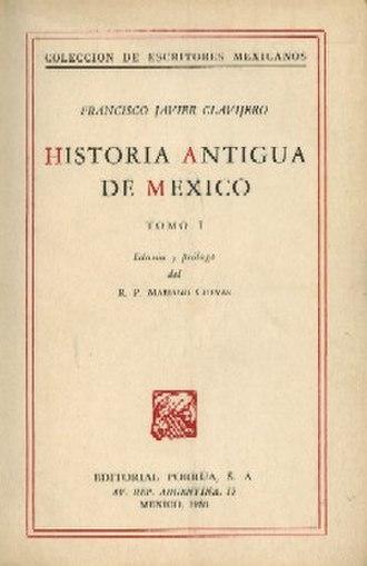 Francisco Javier Clavijero - Historia Antigua de México (1780. Shown here in a modern edition)
