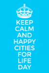 Keep Calm image about cities for life Day.png