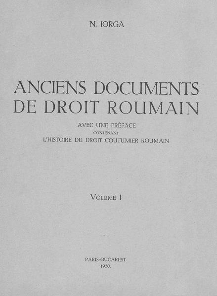 File:Nicolae Iorga - Anciens documents de droit roumain - avec un préface contenant l'histoire du droit coutumier roumain. Volumul 1.pdf