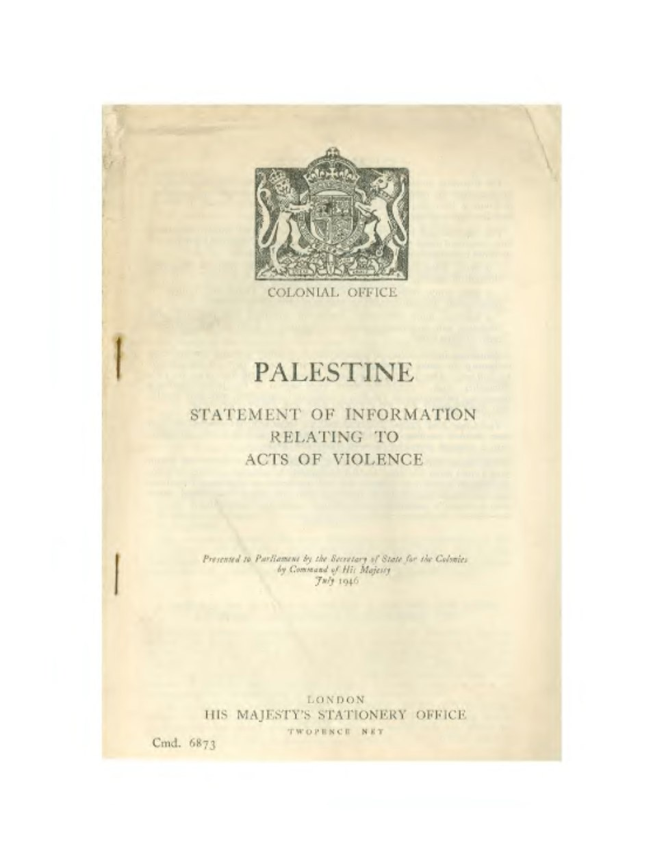 Palestine Statement of Information Relating to Acts of Violence Presented to Parliament by the Secretary of State for the Colonies by Command of His Majesty, July 1946.djvu