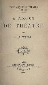Trois années de théâtre, 1883-1885. Autour de la Comédie française - Jean Jacques Weiss