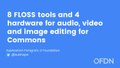 "Lightening talk ""8 FLOSS tools and 4 hardware for audio, video and image editing for Commons"".pdf"