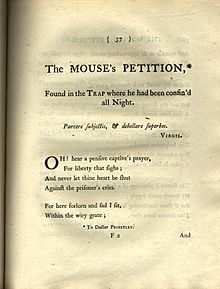 "Page reads: ""The MOUSE's PETITION,* Found in the Trap where he had been confin'd all Night. Parcere subjectis, & debellare superbos. VIRGIL. Oh! hear a pensive captive's prayer, For liberty that sighs; And never let thine heart be shut Against the prisoner's cries. For here forlorn and sad I sit, Within the wiry gate; *To Doctor PRIESTLEY"""