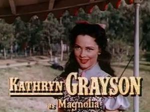 Kathryn Grayson - Grayson as Magnolia Hawkes.