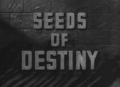 Seeds of Destiny (1946) title card.png