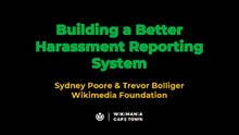 Wikimania 2018 - 'Building a better harassment reporting system' slides.pdf