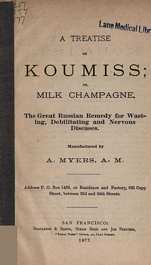 "Kumis - In the West, kumis has been touted for its health benefits, as in this 1877 book also naming it ""Milk Champagne""."