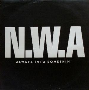 Alwayz into Somethin' - Image: Alwayz into Somethin' (1991), by N.W.A