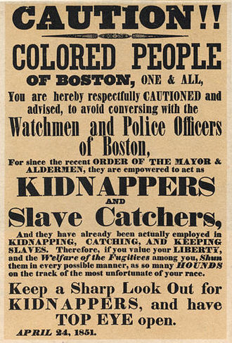 "Fugitive Slave Act of 1850 - An April 24, 1851 poster warning the ""colored people of Boston"" about policemen acting as slave catchers."
