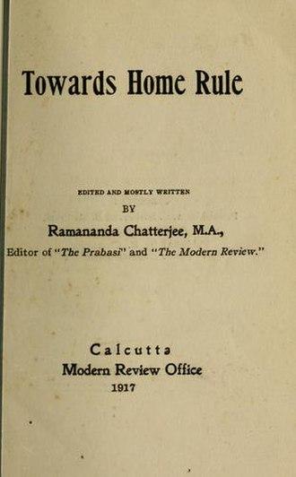 Ramananda Chatterjee - Towards Home Rule, written in 1917.