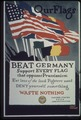 """Our Flags. Beat Germany. Support every flag that opposes Prussianism. Eat less of the food Fighters need, Deny... - NARA - 512685.tif"