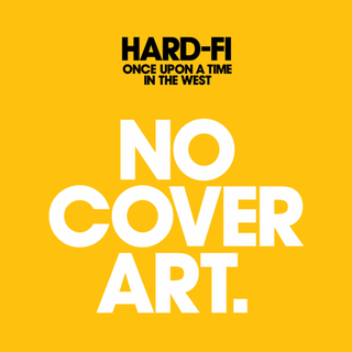 <i>Once Upon a Time in the West</i> (album) 2007 studio album by Hard-Fi