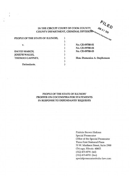 File:THE PEOPLE OF THE STATE OF ILLINOIS v. DAVID MARCH, JOSEPH WALSH, THOMAS GAFFNEY; PEOPLE OF THE STATE OF ILLINOIS' PROFFER ON COCONSPIRATOR STATEMENTS IN RESPONSE TO DEFENDANTS' REQUESTS.pdf