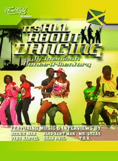 <i>Its All About Dancing: A Jamaican Dance-U-Mentary</i>