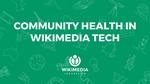Community Health in Wikimedia Tech.pdf