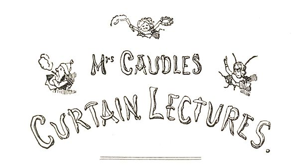 Mrs Caudles Curtain Lectures.