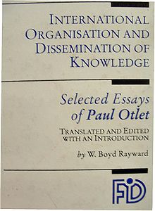 selected essays of paul otlet Front page of the book international organisation and dissemination of knowledge (selected essays by paul otlet), edited by w boyd rayward.