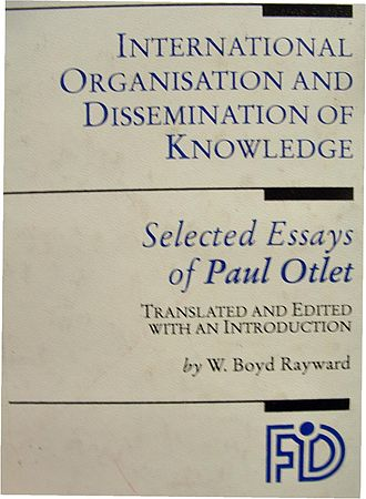 Paul Otlet - Front page of the book International Organisation and Dissemination of Knowledge: Selected Essays of Paul Otlet, edited by W. Boyd Rayward