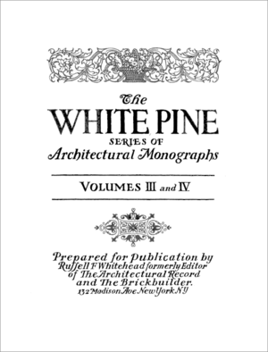 White Pine Series of Architectural Monographs - Frontispiece for the 1918 publication of Volumes III and IV in the series