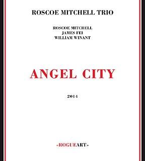 <i>Angel City</i> (album) 2014 studio album by Roscoe Mitchell