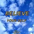BELIEVE YOUR SELF.jpg