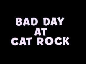 Bad Day at Cat Rock - Title Card