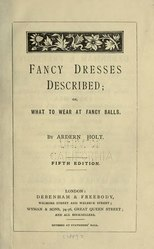 Fancy dresses described; or, What to wear at fancy balls