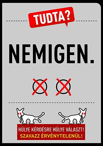 """2016 Hungarian migrant quota referendum - A poster of the Two-tailed Dog Party: """"Did you know? Hardly. (Literally: ´No yes.´)"""" and """"Stupid Answer to a Stupid Question! Vote invalidly!"""""""