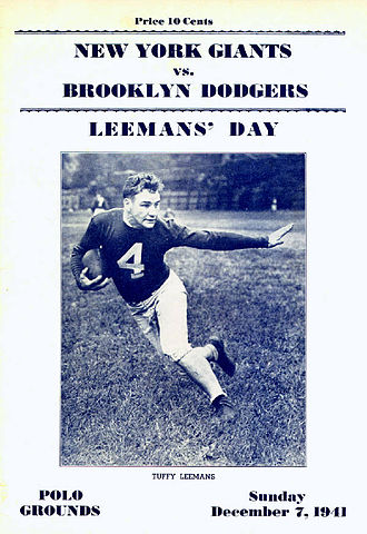 "History of the New York Giants (1925–78) - The game program for the Giants December 7, 1941, game versus the Brooklyn Dodgers in which they honored Alphonse ""Tuffy"" Leemans. Fans and players in attendance were not informed of the Japanese attack on Pearl Harbor until the conclusion of the game."