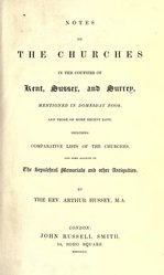 Arthur Hussey: Notes on the churches in the counties of Kent, Sussex, and Surrey