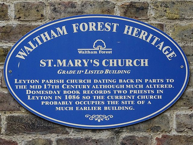 Blue plaque № 9649 - St Mary's Church. Grade II* Listed building. Leyton parish church dating back in parts to the mid 17th century although much altered. Domesday book records two priests in 1086, so the current church probably occupies the site of a much earlier building
