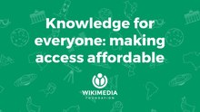 Wikimania 17 - Knowledge for everyone - making access affordable.pdf