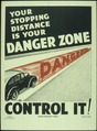 """YOUR STOPPING DISTANCE IS YOUR DANGER ZONE. CONTROL IT"" - NARA - 516282.tif"